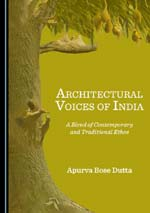 """Architectural Voices of India: A Blend of Contemporary and Traditional Ethos"" by Apurva Bose Dutta"