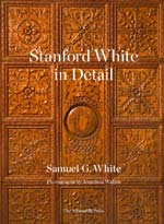 """Stanford White in Detail"" by Samuel G. White; photographs by Jonathan Wallen; The Monacelli Press, October 2020"