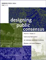 Designing Public Consensus (Wiley 2006), written By Barbara Faga, is a very human take on how cities get built